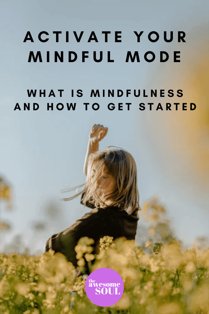 How To Activate Your Mindful Mode: What Is Mindfulness And How To Get Started - Pin